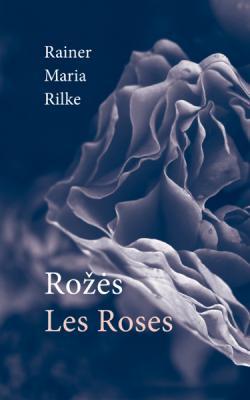 Rilke, Rainer Maria. Rožės = Les Roses virselis
